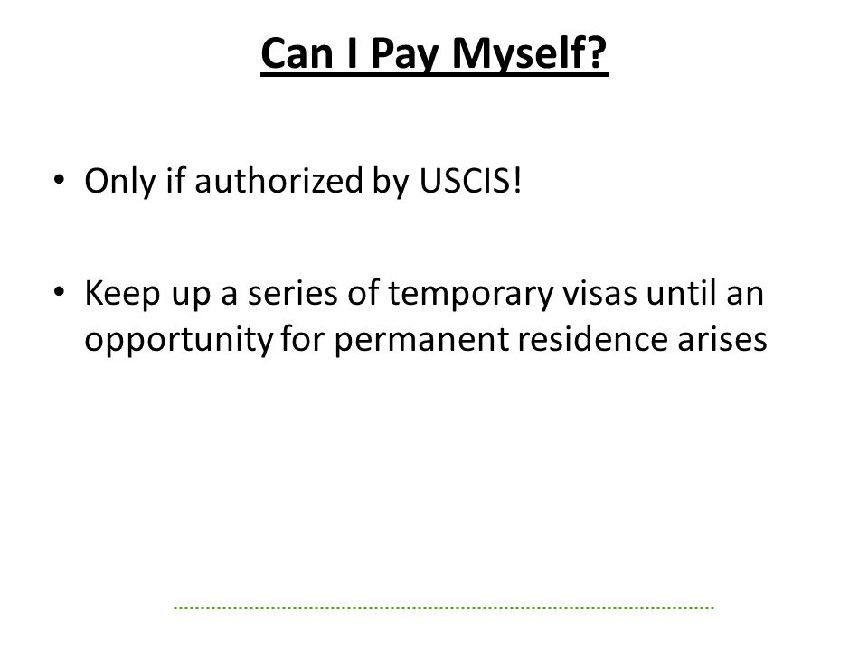 Can I Pay Myself. Only if authorized by USCIS.