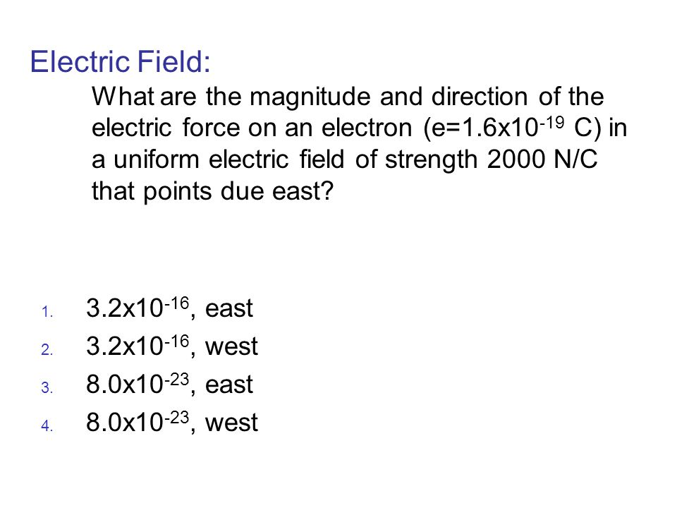 Electric Field: What are the magnitude and direction of the electric force on an electron (e=1.6x10 -19 C) in a uniform electric field of strength 200