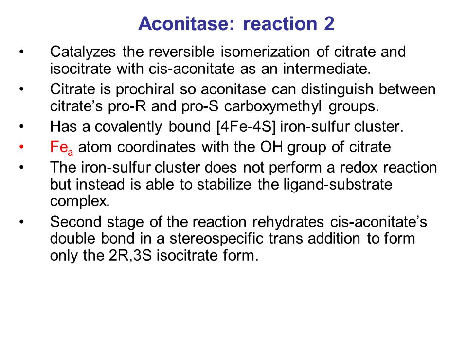 Aconitase: reaction 2 Catalyzes the reversible isomerization of citrate and isocitrate with cis-aconitate as an intermediate.