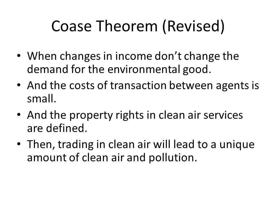 Coase Theorem (Revised) When changes in income don't change the demand for the environmental good.