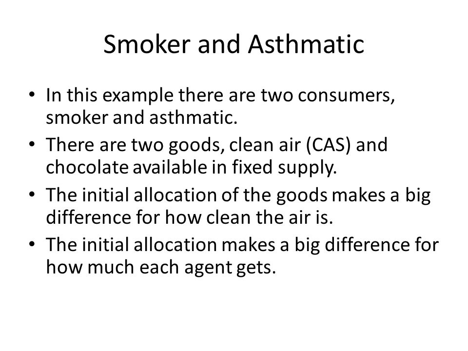 Smoker and Asthmatic In this example there are two consumers, smoker and asthmatic.