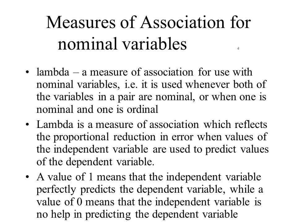 Measures of Association for nominal variables 4 lambda – a measure of association for use with nominal variables, i.e.