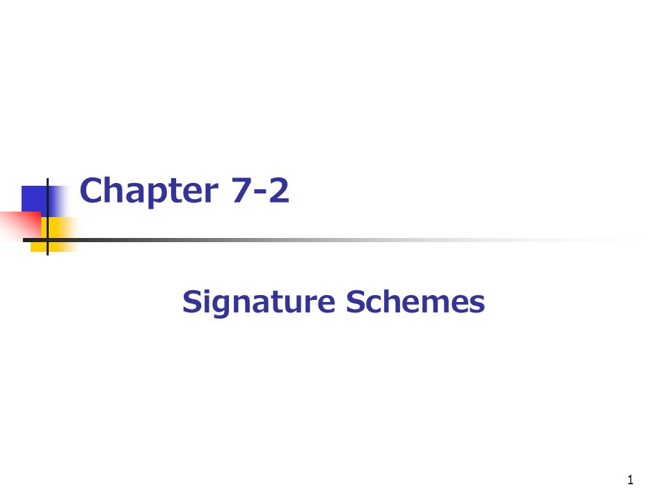 1 Chapter 7-2 Signature Schemes