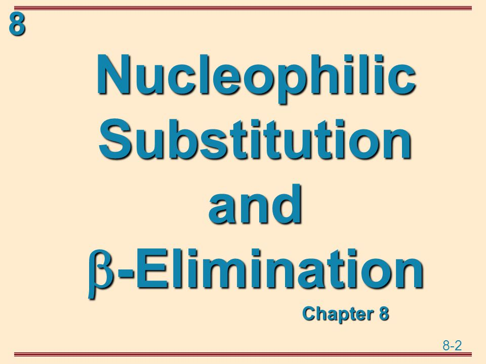 8-3 8 Nucleophilic Substitution  Nucleophilic substitution:  Nucleophilic substitution: any reaction in which one nucleophile is substituted for another at a tetravalent carbon  Nucleophile:  Nucleophile: a molecule or ion that donates a pair of electrons to another molecule or ion to form a new covalent bond; a Lewis base