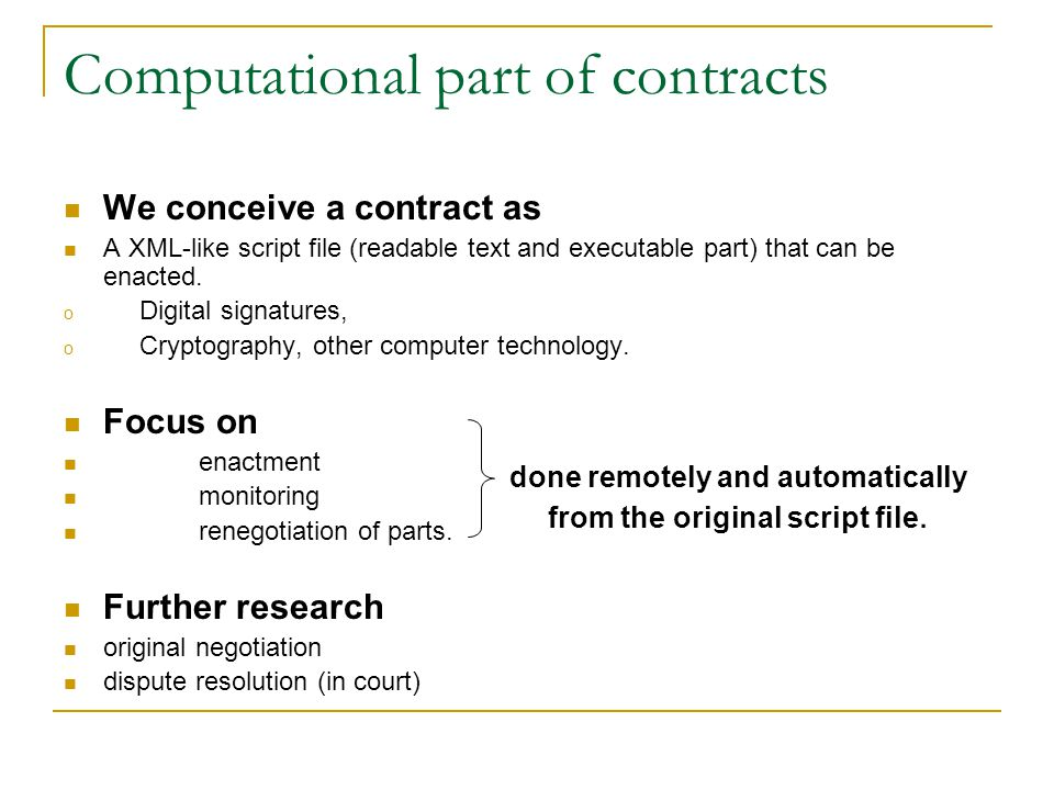 Computational part of contracts We conceive a contract as A XML-like script file (readable text and executable part) that can be enacted.