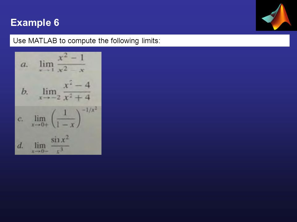 Example 6 Use MATLAB to compute the following limits: