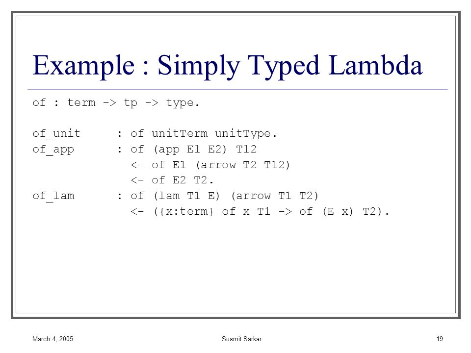 March 4, 2005Susmit Sarkar19 Example : Simply Typed Lambda of : term -> tp -> type.