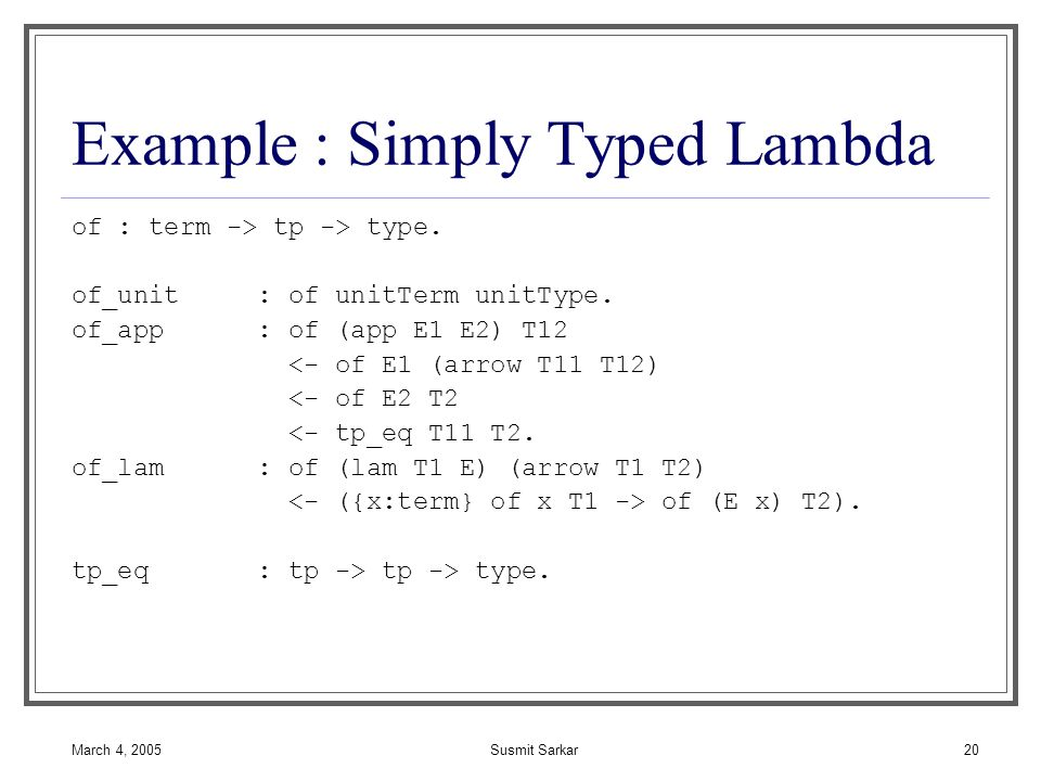 March 4, 2005Susmit Sarkar20 Example : Simply Typed Lambda of : term -> tp -> type.