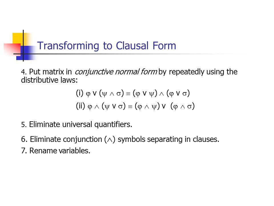 4. Put matrix in conjunctive normal form by repeatedly using the distributive laws: (i)  v (    )  (  v  )  (  v  ) (ii)   (  v  )  ( 