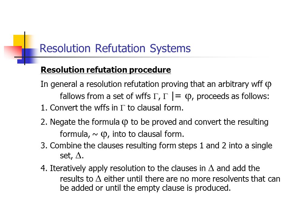 Resolution refutation procedure In general a resolution refutation proving that an arbitrary wff  fallows from a set of wffs ,  |= , proceeds as f
