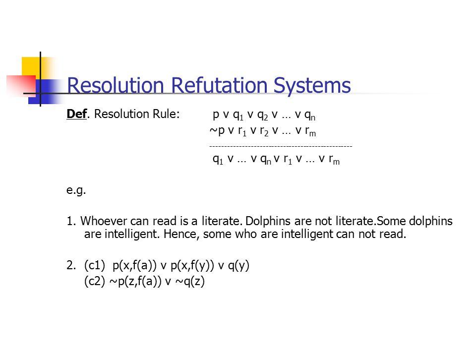Def. Resolution Rule: p v q 1 v q 2 v … v q n ~p v r 1 v r 2 v … v r m ------------------------------------------------- q 1 v … v q n v r 1 v … v r m