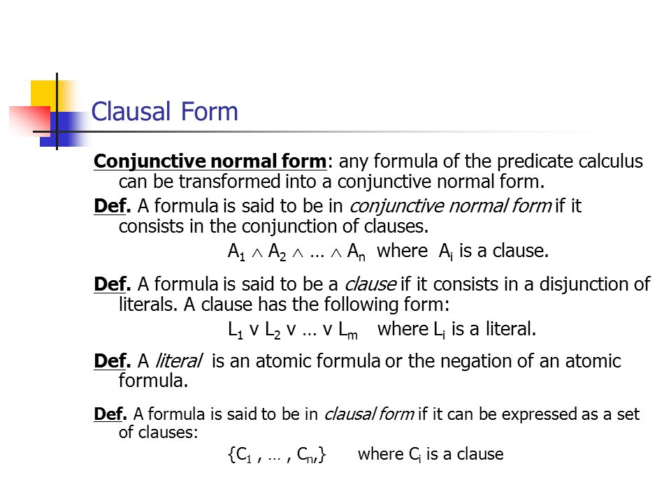 Conjunctive normal form: any formula of the predicate calculus can be transformed into a conjunctive normal form. Def. A formula is said to be in conj