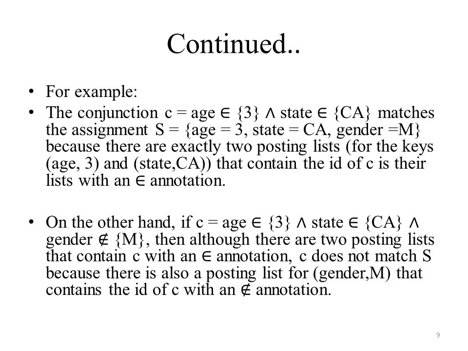 Continued.. For example: The conjunction c = age ∈ {3} ∧ state ∈ {CA} matches the assignment S = {age = 3, state = CA, gender =M} because there are ex