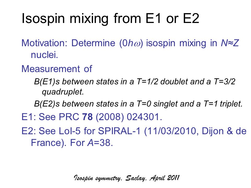 Isospin mixing from E1 or E2 Motivation: Determine (0h  ) isospin mixing in N≈Z nuclei.