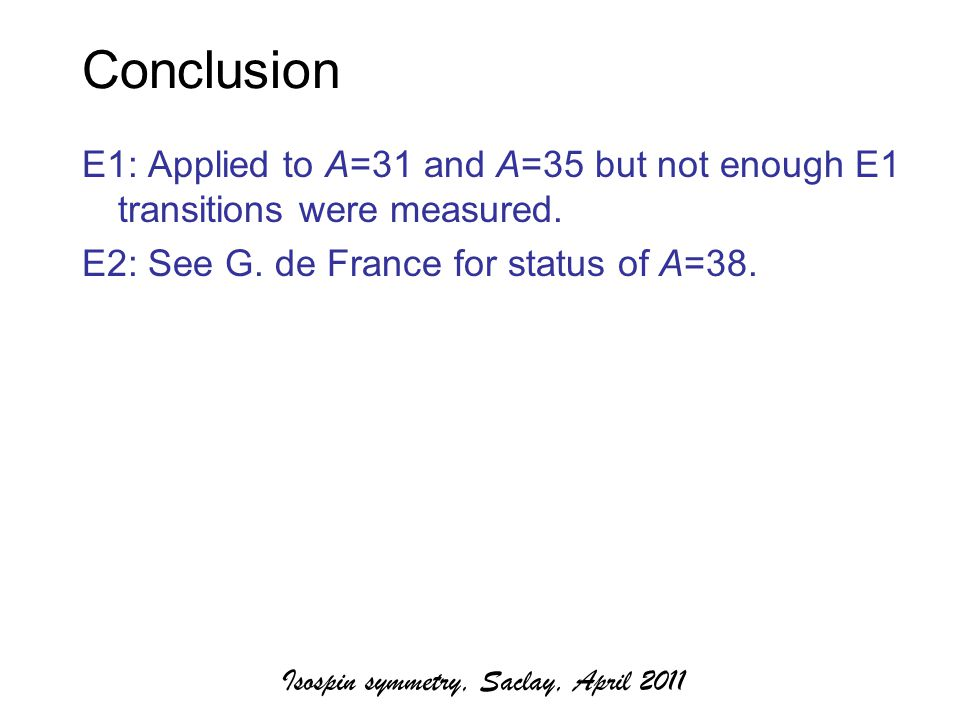 Conclusion E1: Applied to A=31 and A=35 but not enough E1 transitions were measured.