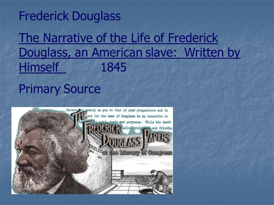 Frederick Douglass The Narrative of the Life of Frederick Douglass, an American slave: Written by Himself 1845 Primary Source