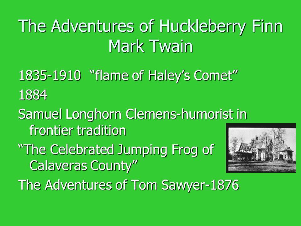 "The Adventures of Huckleberry Finn Mark Twain 1835-1910 ""flame of Haley's Comet"" 1884 Samuel Longhorn Clemens-humorist in frontier tradition ""The Cele"