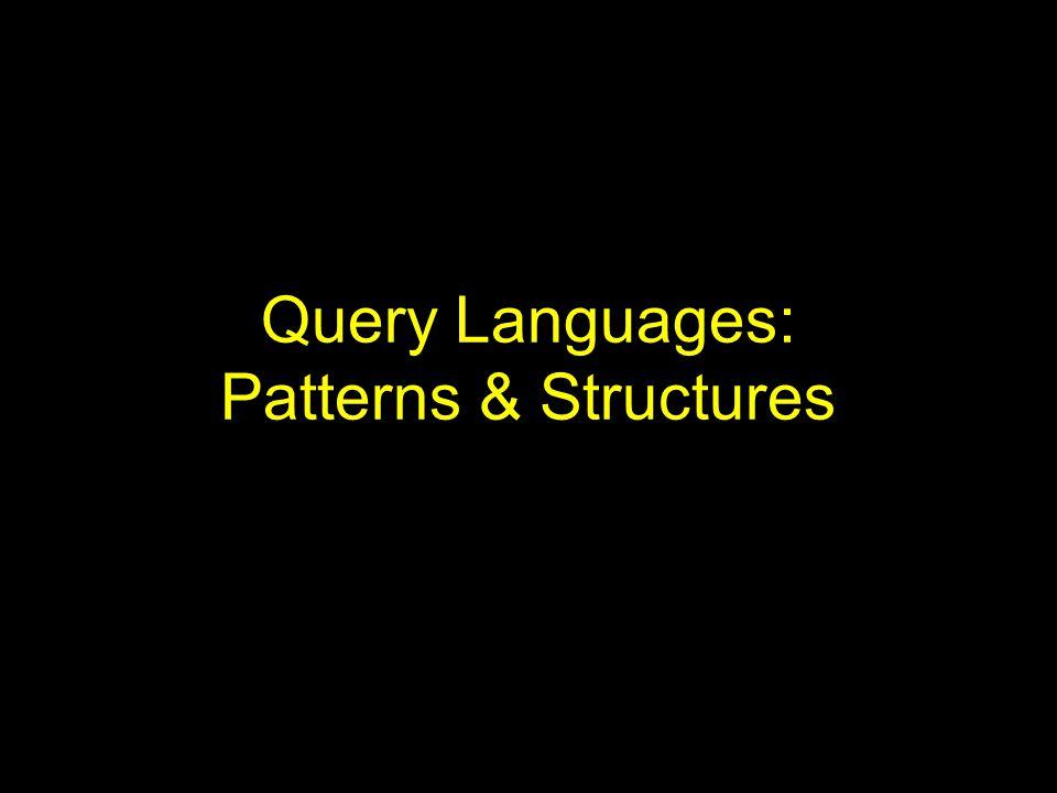 Query Languages: Patterns & Structures