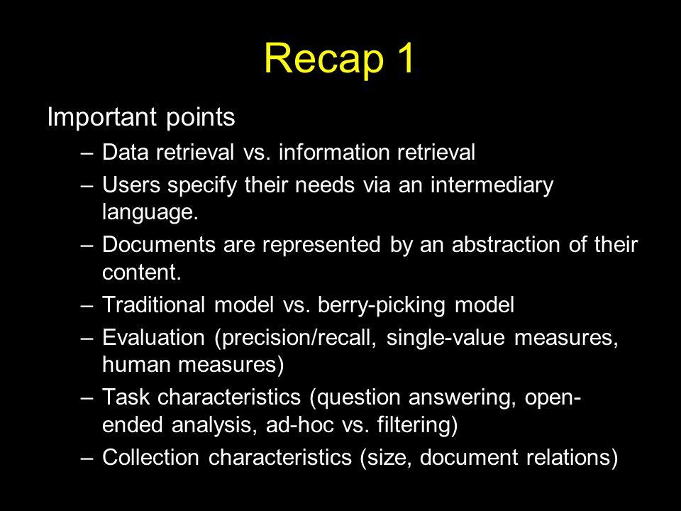 Recap 1 Important points –Data retrieval vs.
