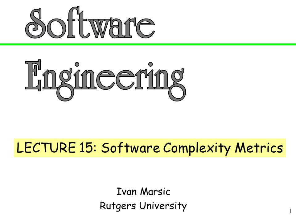 1 Ivan Marsic Rutgers University LECTURE 15: Software Complexity Metrics