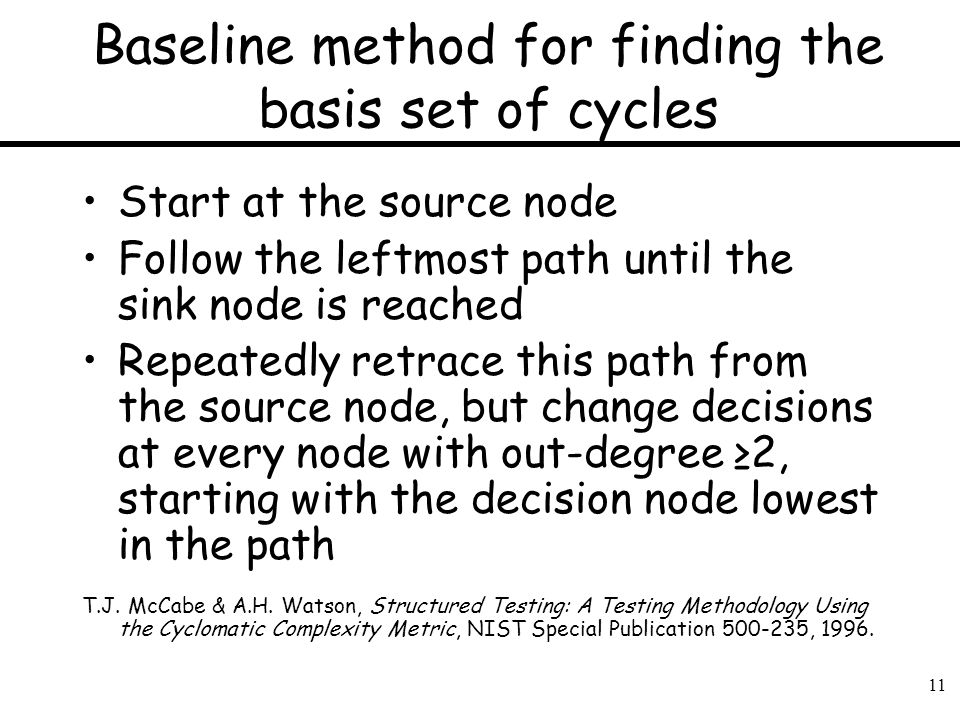 11 Baseline method for finding the basis set of cycles Start at the source node Follow the leftmost path until the sink node is reached Repeatedly ret
