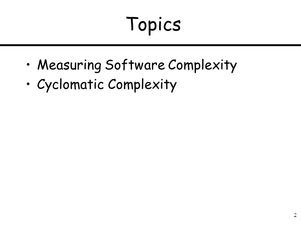2 Topics Measuring Software Complexity Cyclomatic Complexity