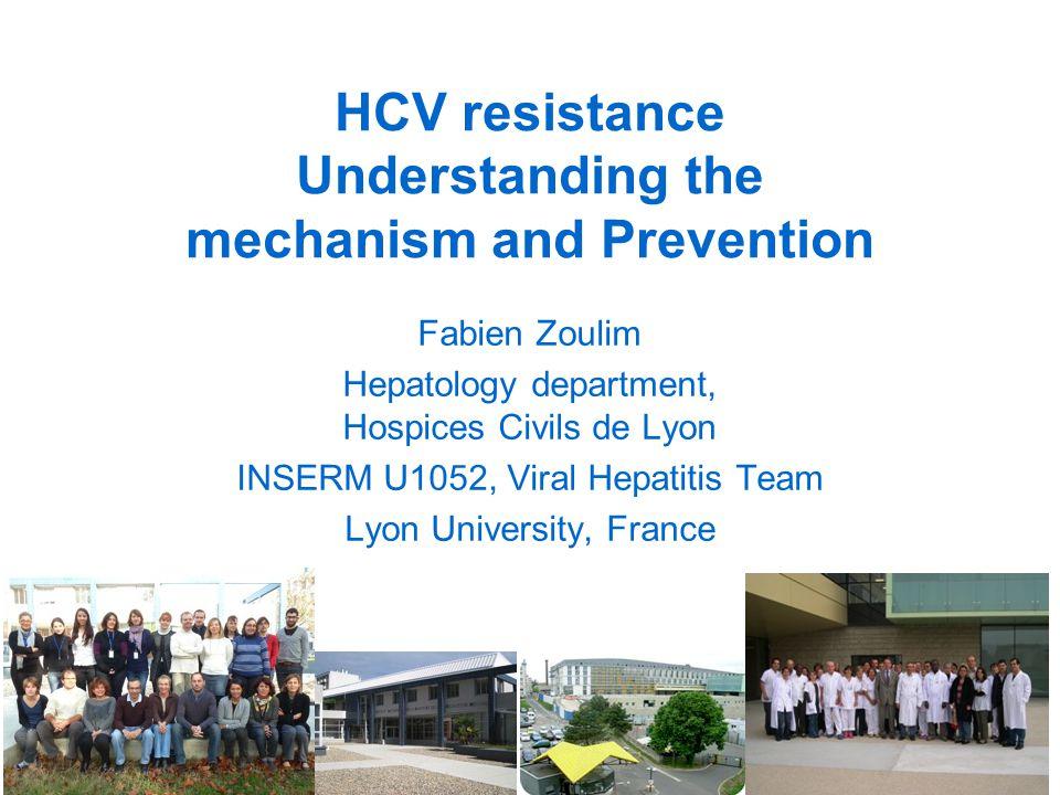 HCV resistance Understanding the mechanism and Prevention Fabien Zoulim Hepatology department, Hospices Civils de Lyon INSERM U1052, Viral Hepatitis T