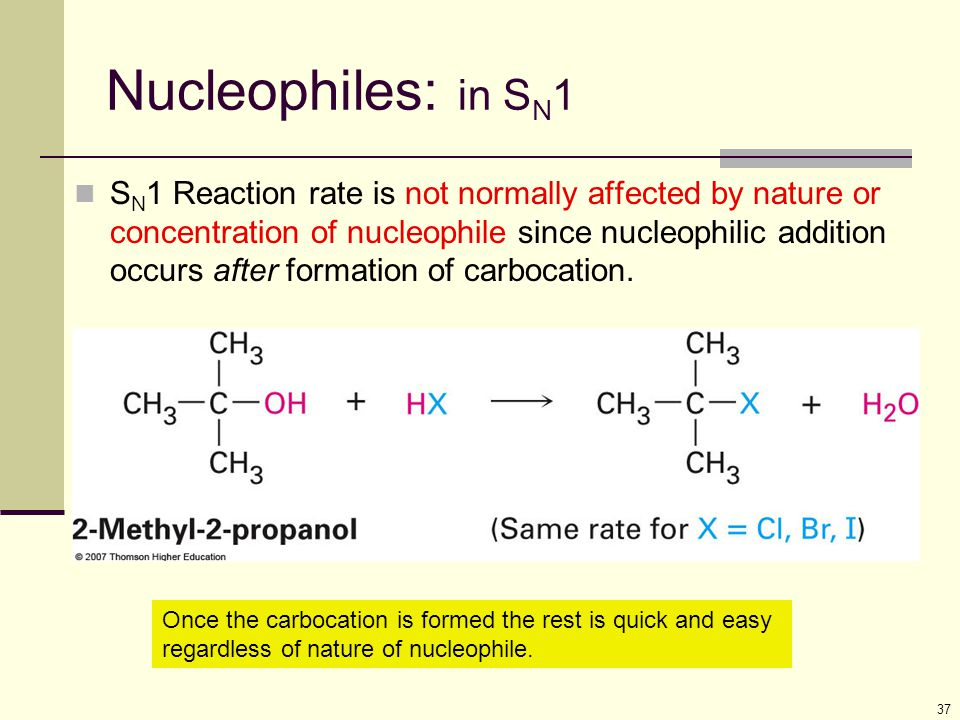 37 Nucleophiles: in S N 1 S N 1 Reaction rate is not normally affected by nature or concentration of nucleophile since nucleophilic addition occurs af