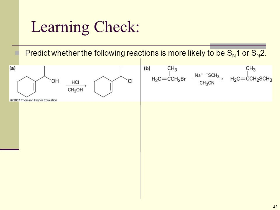 Learning Check: Predict whether the following reactions is more likely to be S N 1 or S N 2. 42