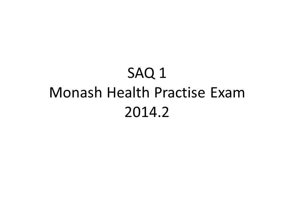 SAQ 1 Monash Health Practise Exam 2014.2
