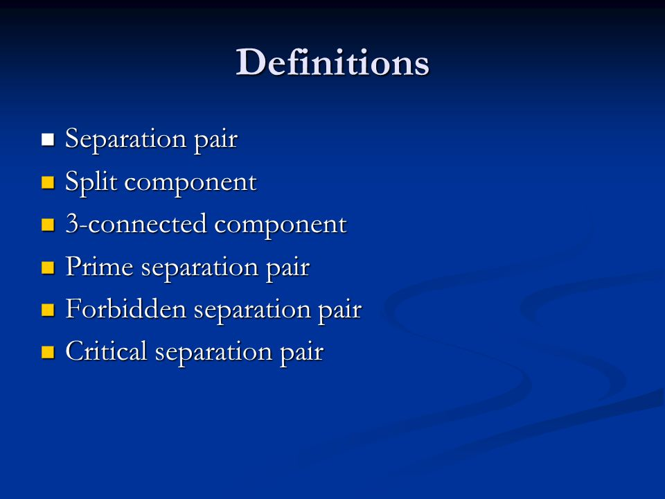 Definitions Separation pair Separation pair Split component Split component 3-connected component 3-connected component Prime separation pair Prime separation pair Forbidden separation pair Forbidden separation pair Critical separation pair Critical separation pair