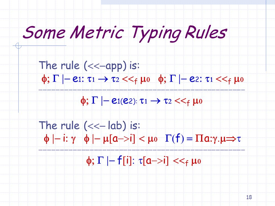 17 Metric Typing Judgments Definition (Metric) Let  = be a tuple of index expressions.