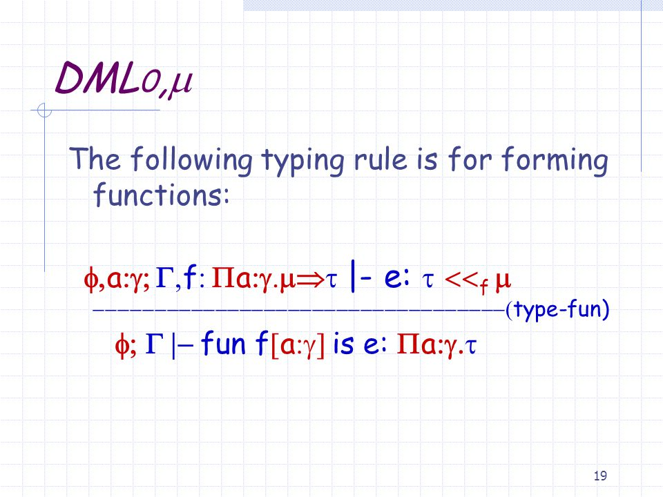 18 Some Metric Typing Rules  The rule (  app) is:  e 1      f    e 2    f      e 1( e 2):      f    The rule (  lab) is:  i  a  i    f  a     f  i  a  i  f  