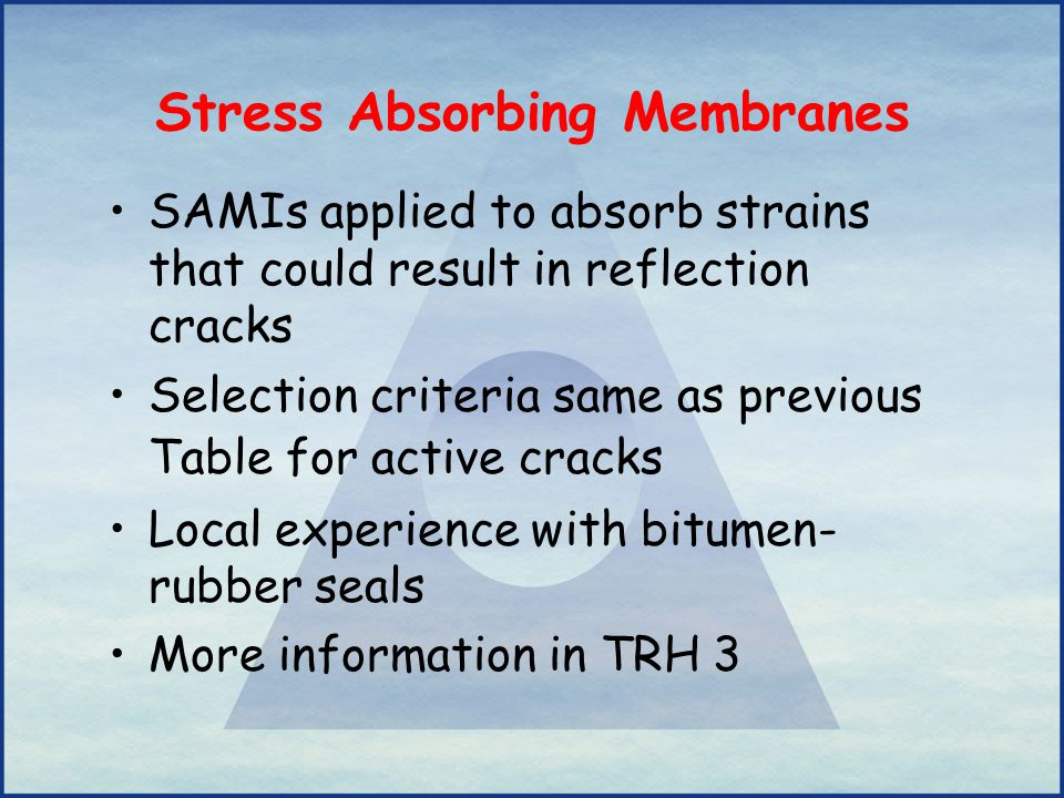Stress Absorbing Membranes SAMIs applied to absorb strains that could result in reflection cracks Selection criteria same as previous Table for active