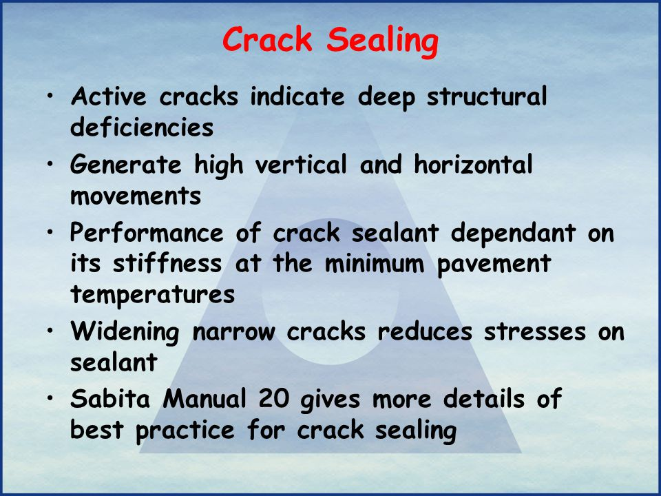 Crack Sealing Active cracks indicate deep structural deficiencies Generate high vertical and horizontal movements Performance of crack sealant dependa