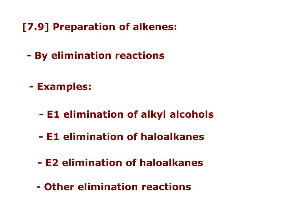 [7.9] Preparation of alkenes: - By elimination reactions - Examples: - E1 elimination of alkyl alcohols - E1 elimination of haloalkanes - E2 eliminati
