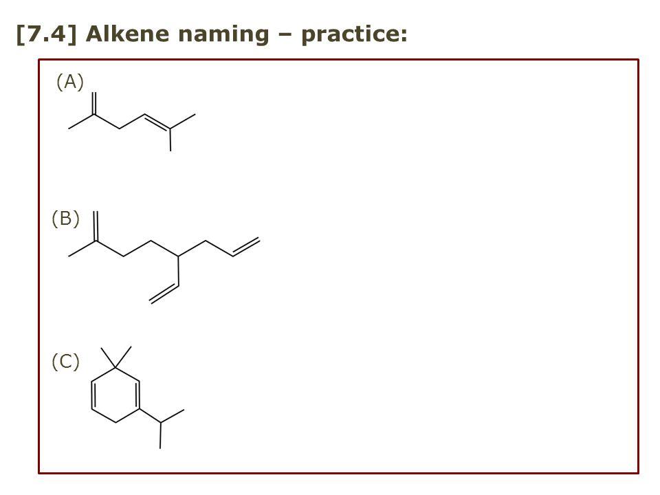 [7.5] Alkene 2-D stereo – practice Formula: Partial name, specify E/Z: 5-methyl-(2,4 )-heptadiene 3-methyl-(3 )-hexene (1,3 )-decadiene 5-methyl-(1,3 )-cycloheptadiene
