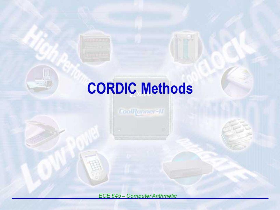 CORDIC Methods ECE 645 – Computer Arithmetic