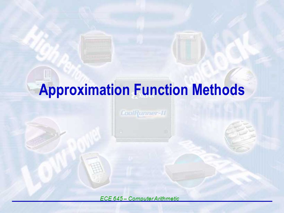 Approximation Function Methods ECE 645 – Computer Arithmetic