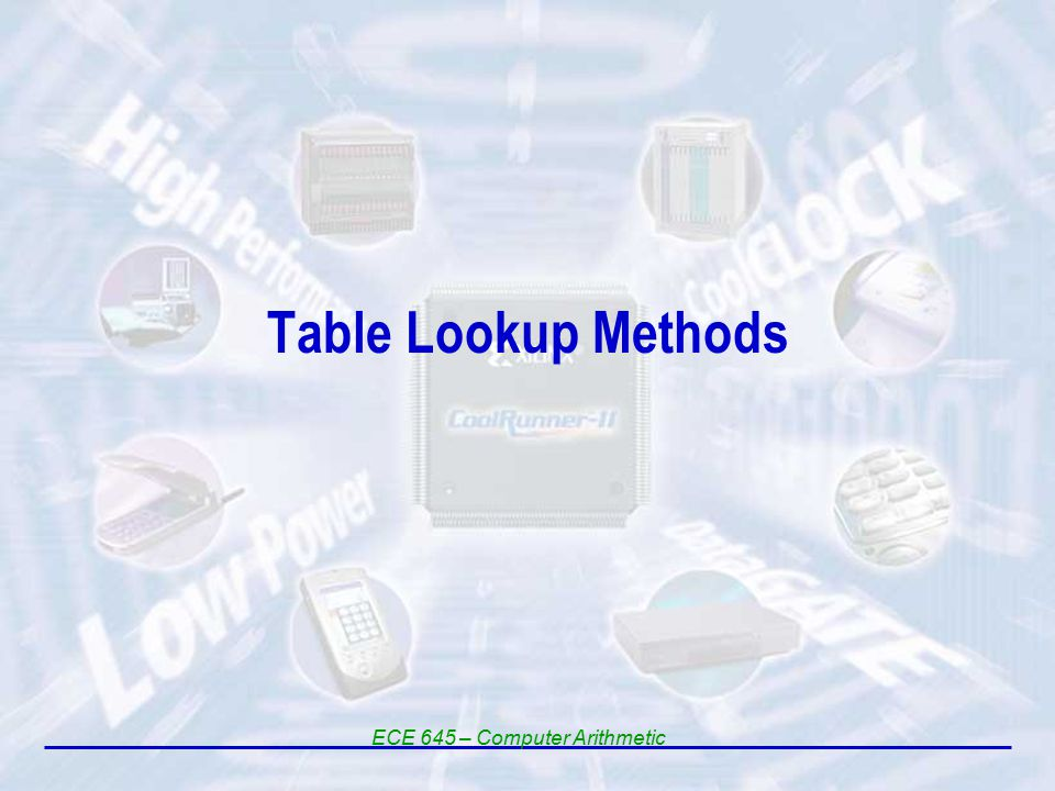 Table Lookup Methods ECE 645 – Computer Arithmetic