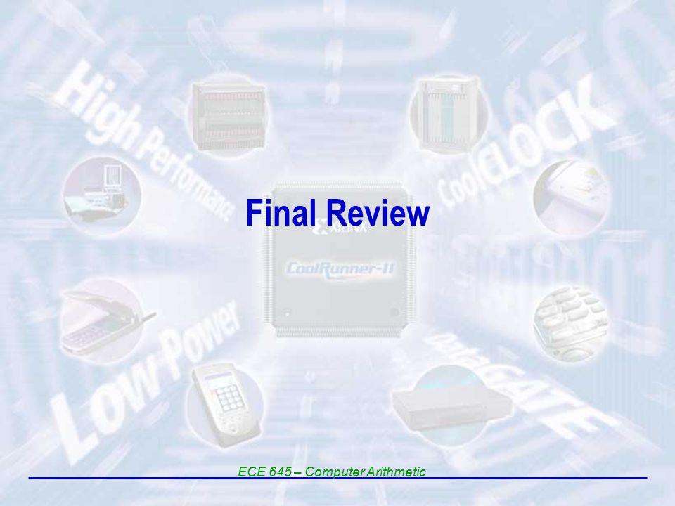 Final Review ECE 645 – Computer Arithmetic