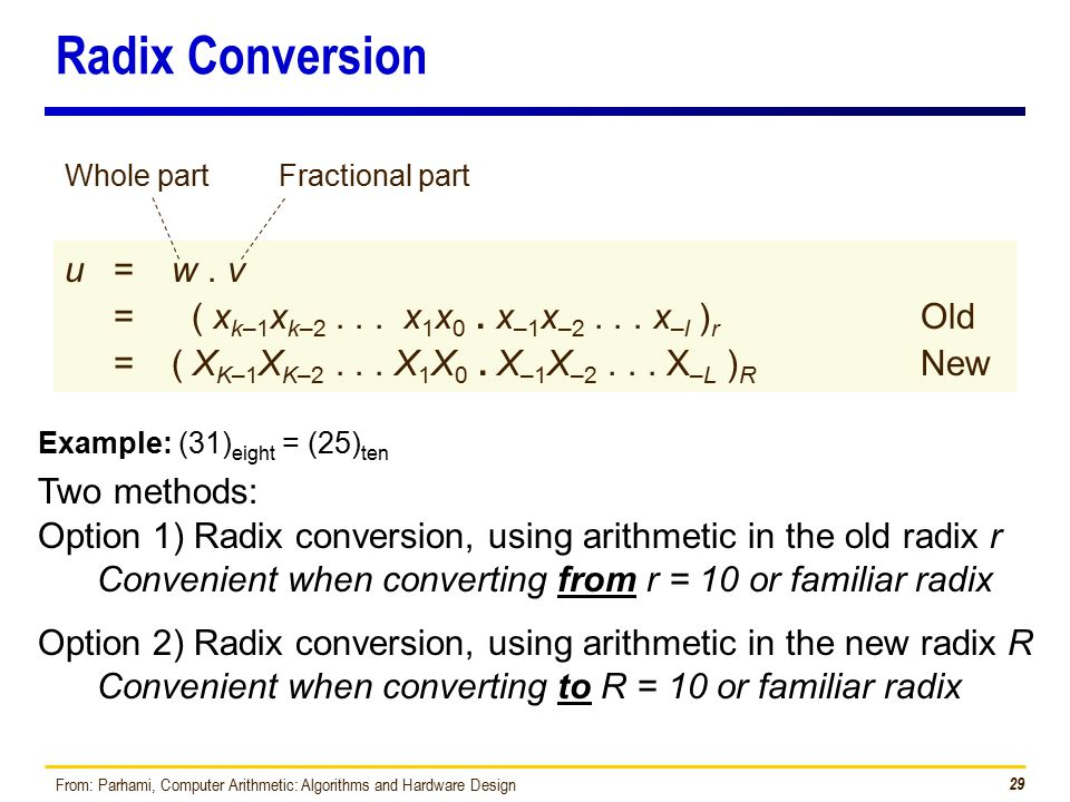 29 Radix Conversion Option 1) Radix conversion, using arithmetic in the old radix r Convenient when converting from r = 10 or familiar radix u =w.