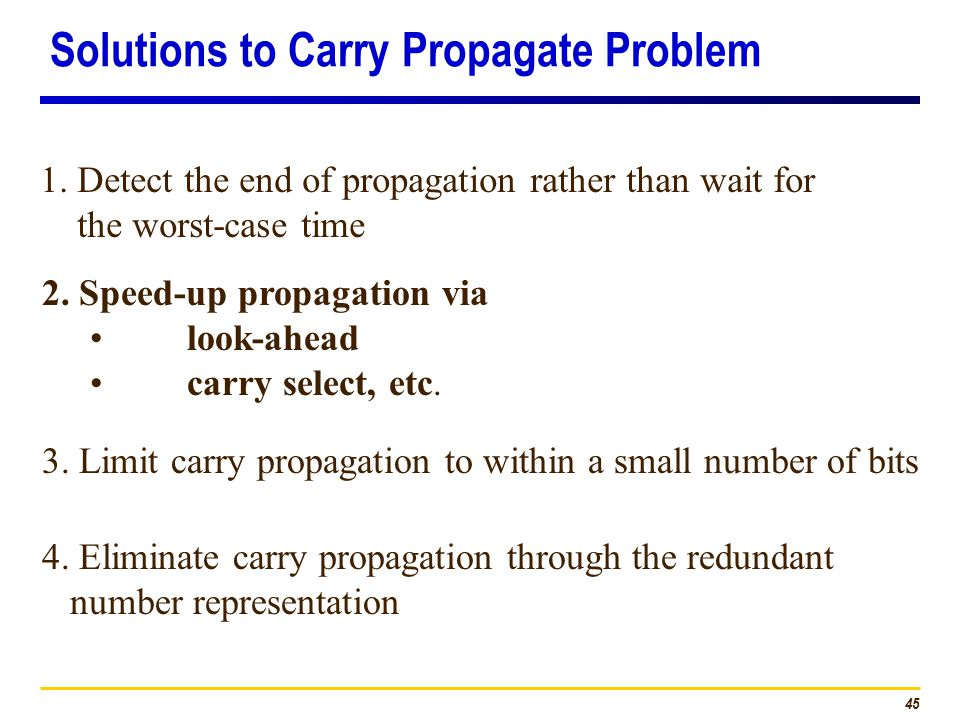 45 1. Detect the end of propagation rather than wait for the worst-case time 2.