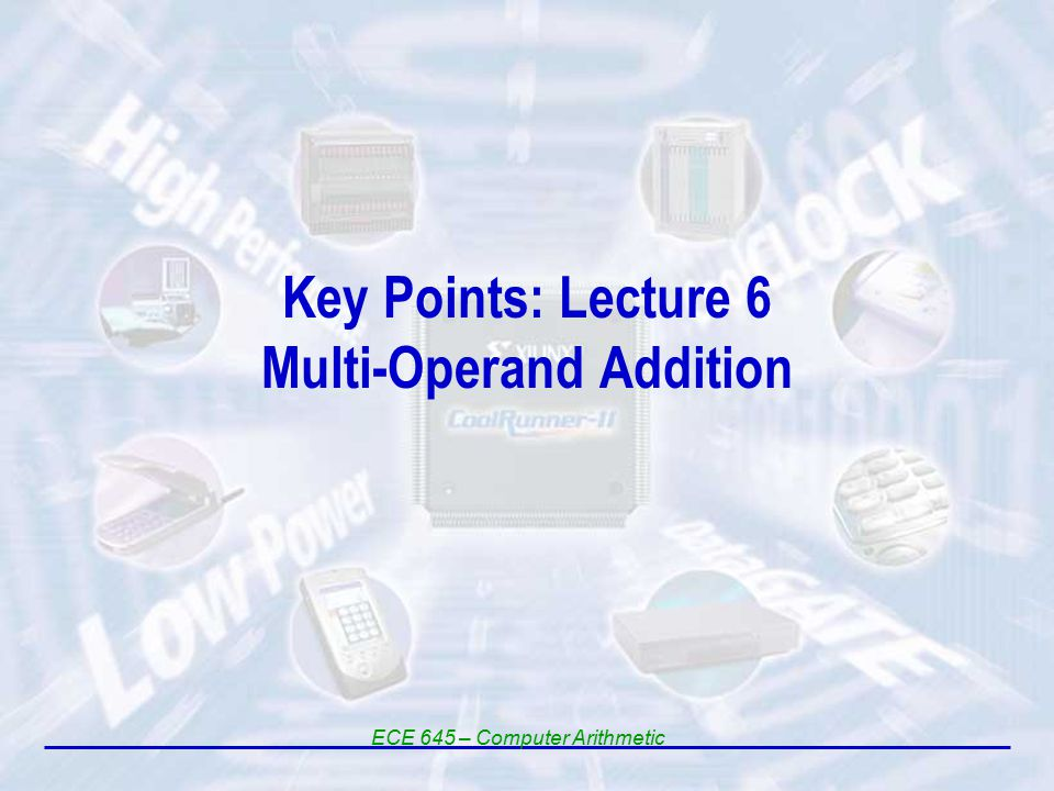 Key Points: Lecture 6 Multi-Operand Addition ECE 645 – Computer Arithmetic
