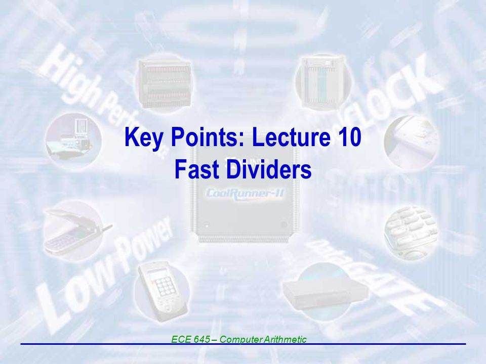 Key Points: Lecture 10 Fast Dividers ECE 645 – Computer Arithmetic