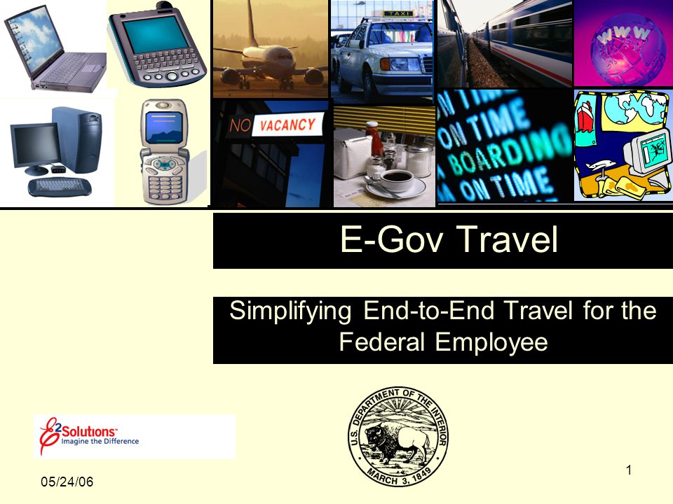 1 Simplifying End-to-End Travel for the Federal Employee 05/24/06 E-Gov Travel