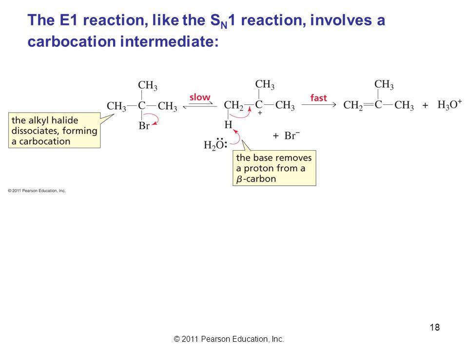 © 2011 Pearson Education, Inc. The E1 Reaction A unimolecular reaction: 17