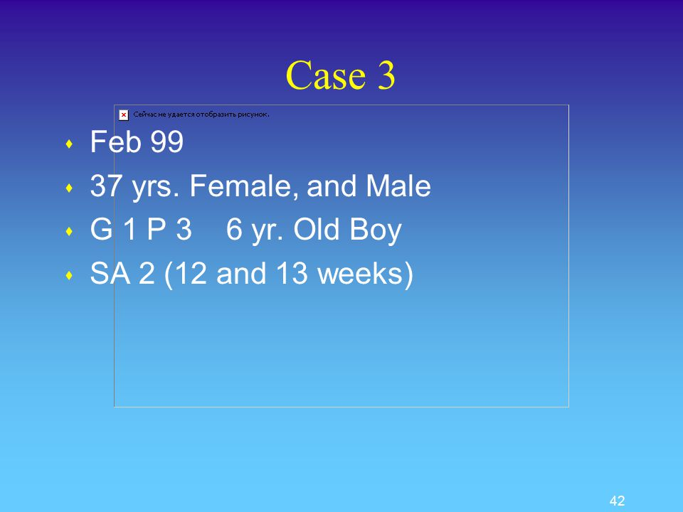 41 Case 2 s Conceived May 2003 s Excellent initial hormone levels s Dramatic drop at 6-7 weeks s Bleeding in pregnancy s Miscarried 8 weeks gestation s Probable Embryo factor