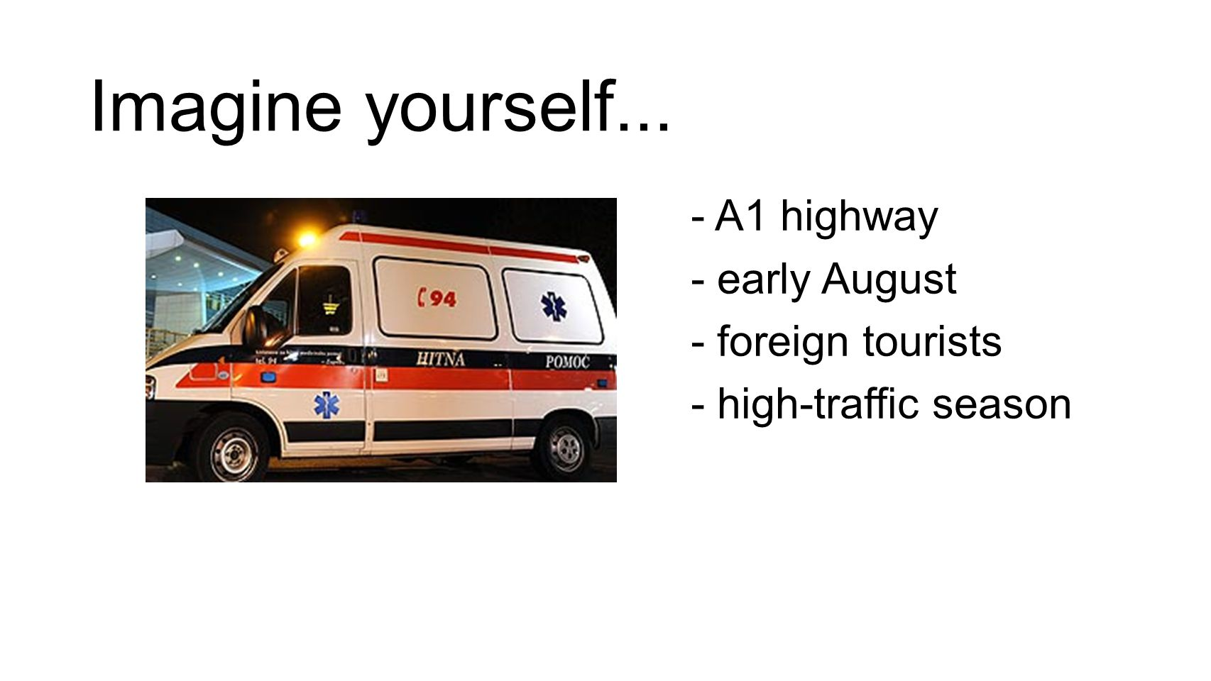 Imagine yourself... - A1 highway - early August - foreign tourists - high-traffic season