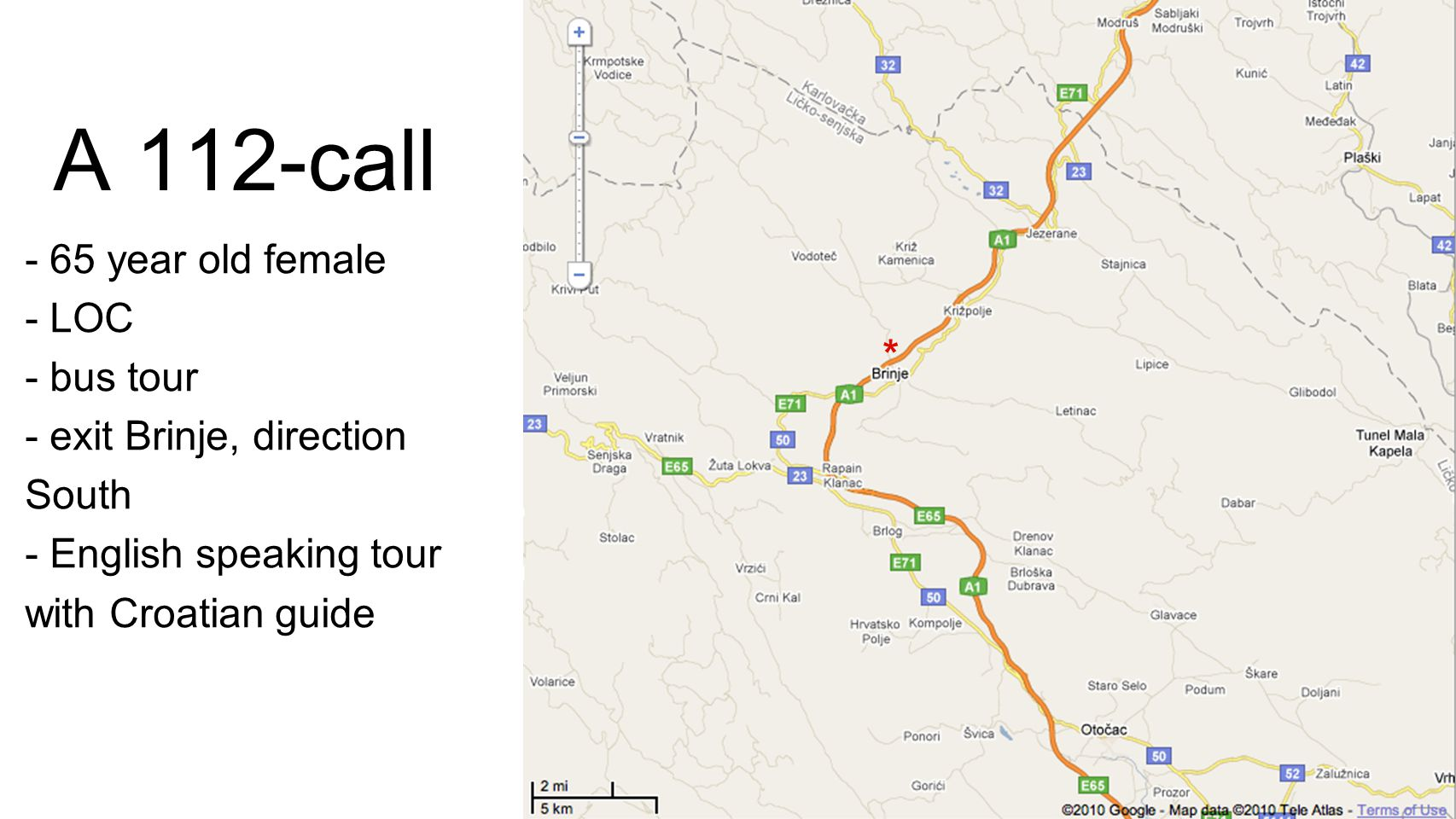 A 112-call - 65 year old female - LOC - bus tour - exit Brinje, direction South - English speaking tour with Croatian guide *